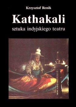 Kathakali - sztuka indyjskiego teatru - Renik Krzysztof