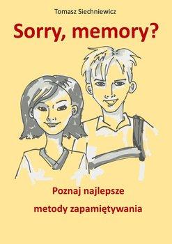 Sorry, memory? Poznaj najlepsze metody zapamiętywania - Siechniewicz Tomasz