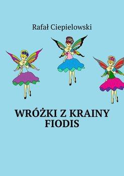 Wróżki z krainy Fiodis - Ciepielowski Rafał