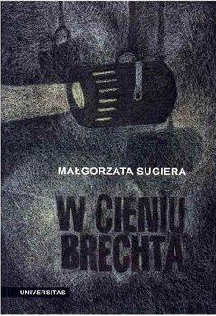 W cieniu Brechta - Sugiera Małgorzata