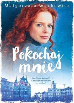 Pokochaj mnie - Wachowicz Małgorzata