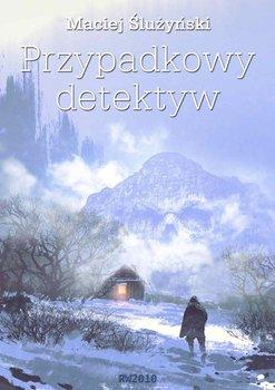 Przypadkowy detektyw - Ślużyński Maciej