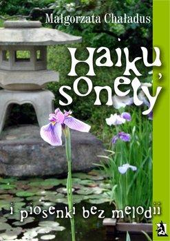 Haiku, sonety i piosenki bez melodii - Chaładus Małgorzata