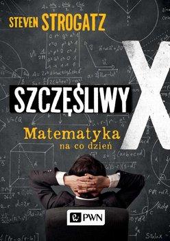 Szczęśliwy X. Matematyka na co dzień - Strogatz Steven