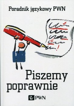 Piszemy poprawnie. Poradnik językowy PWN - Kubiak-Sokół Aleksandra