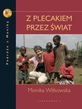 Z plecakiem przez świat. Podróże z Moniką - Witkowska Monika