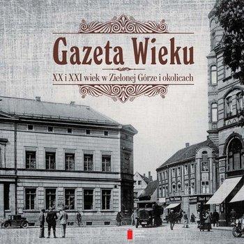 Gazeta Wieku. XX i XXI wiek w Zielonej Górze i okolicach - Opracowanie zbiorowe