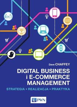 Digital business i e-commerce management. Strategia, realizacja, praktyka - Chaffey Dave