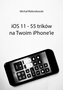 iOS 11 – 55 trików na Twoim iPhone'ie - Walendowski Michał