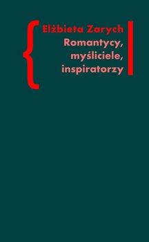 Romantycy, myśliciele, inspiratorzy. Wpływ filozofii niemieckiej na literaturę polskiego romantyzmu - Zarych Elżbieta