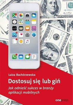 Dostosuj się lub giń. Jak odnieść sukces w branży aplikacji mobilnych - Luiza Bachórzewska