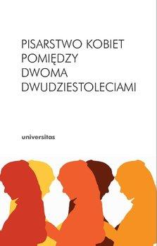 Pisarstwo kobiet pomiędzy dwoma dwudziestoleciami - Iwasiów Inga, Galant Arleta