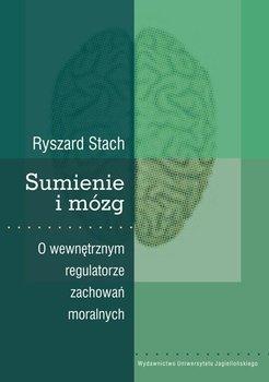 Sumienie i mózg. O wewnętrznym regulatorze zachowań moralnych - Stach Ryszard