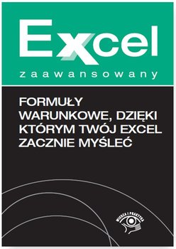 Formuły warunkowe, dzięki którym twój Excel zacznie myśleć - Chojnacki Krzysztof, Dynia Piotr