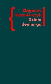 Dzieło demiurga - Kaźmierczyk Zbigniew