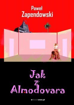 Jak z Almodovara - Bitka Zapendowski Paweł