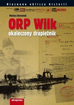 ORP WILK. Okaleczony drapieżnik - Borowiak Mariusz