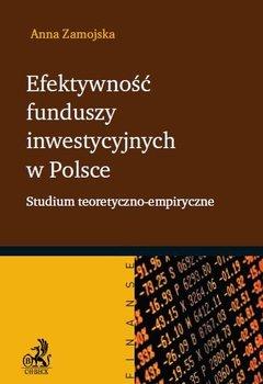 Efektywność funduszy inwestycyjnych w Polsce. Studium teoretyczno-empiryczne - Zamojska Anna