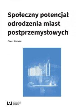 Społeczny potencjał odrodzenia miast poprzemysłowych - Starosta Paweł