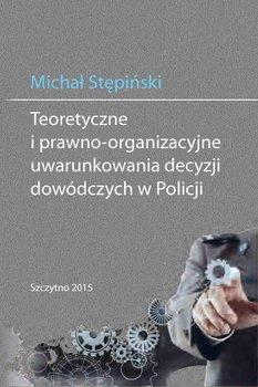 Teoretyczne i prawno-organizacyjne uwarunkowania decyzji dowódczych w Policji - Stępiński Michał