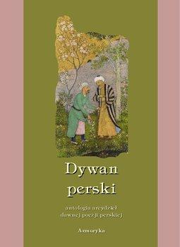 Dywan perski. Antologia arcydzieł dawnej poezji perskiej - Opracowanie zbiorowe