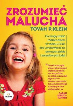 Zrozumieć malucha. Co mogą zrobić rodzice dla dzieci w wieku 2-5 lat, aby wychować je na pewnych siebie i szczęśliwych ludzi - Klein Tovah P.