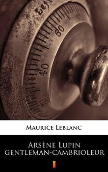 Arsene Lupin gentleman-cambrioleur - Leblanc Maurice