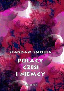 Polacy, Czesi i Niemcy - Smolka Stanisław