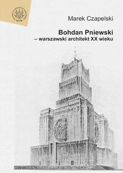 Bohdan Pniewski - warszawski architekt XX wieku - Czapelski Marek