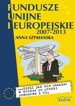 Fundusze unijne i europejskie 2007-2013 - Szymańska Anna