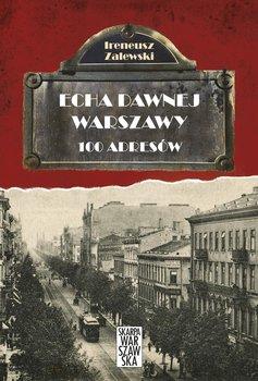 100 adresów. Echa dawnej Warszawy - Zalewski Ireneusz