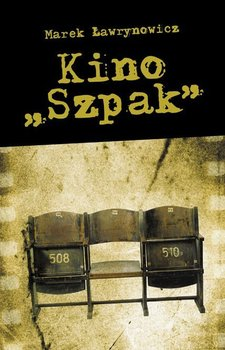 """Kino """"Szpak"""" - Ławrynowicz Marek"""