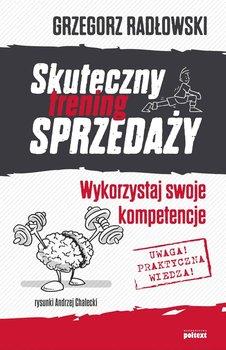 Skuteczny trening sprzedaży. Wykorzystaj swoje kompetencje - Radłowski Grzegorz