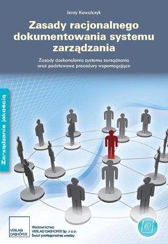 Zasady dokumentowania systemu zarządzania. Zasady doskonalenia systemu zarządzania oraz podstawowe procedury. - Kowalczyk Jerzy