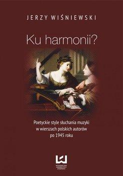Ku harmonii? Poetyckie style słuchania muzyki w wierszach polskich autorów po 1945 roku - Wiśniewski Jerzy