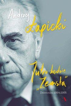 """Jutro będzie """"Zemsta"""". Dzienniki 1984–2005 - Łapicki Andrzej"""