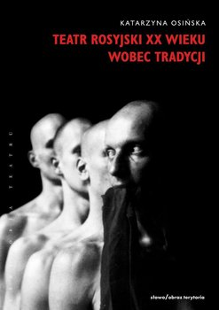 Teatr rosyjski XX wieku wobec tradycji - Osińska Katarzyna