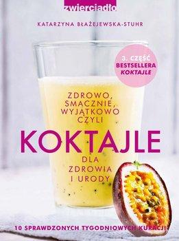 Zdrowo smacznie wyjątkowo czyli koktajle dla zdrowia - Błażejewska Katarzyna