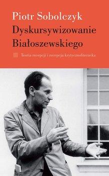 Dyskursywizowanie Białoszewskiego. Tom 1 - Sobolczyk Piotr