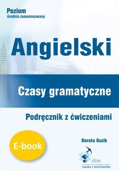 Angielski. Czasy gramatyczne. Podręcznik z ćwiczeniami - Guzik Dorota