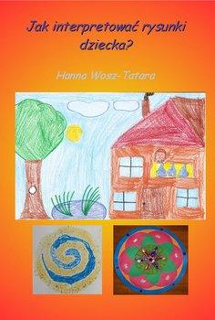 Jak interpretować rysunki dziecka? - Wosz-Tatara Hanna