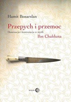 Przepych i przemoc. Dominacja i kontestacja w myśli Ibn Chalduna - Bozarslan Hamit