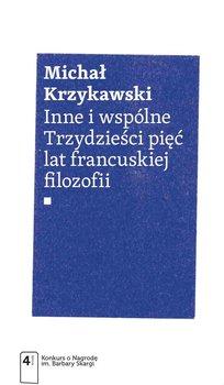 Inne i wspólne. Trzydzieści pięć lat francuskiej filozofii - Krzykawski Michał