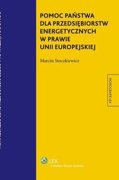 Pomoc państwa dla przedsiębiorstw energetycznych w prawie Unii Europejskiej - Stoczkiewicz Marcin