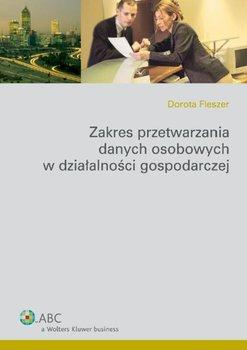Zakres przetwarzania danych osobowych w działalności gospodarczej - Fleszer Dorota