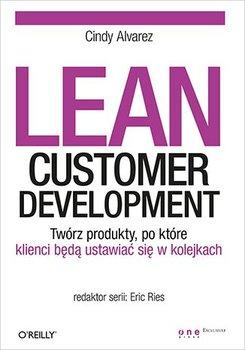 Lean Customer Development. Twórz produkty, po które klienci będą ustawiać się w kolejkach - Alvarez Cindy