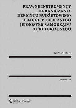 Prawne instrumenty ograniczania deficytu budżetowego i długu publicznego jednostek samorządu terytorialnego - Bitner Michał