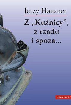 """Z """"Kuźnicy"""", z rządu i spoza... - Hausner Jerzy"""