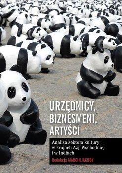 Urzędnicy, biznesmeni, artyści. Analiza sektora kultury w krajach Azji Wschodniej i w Indiach - Jacoby Marcin