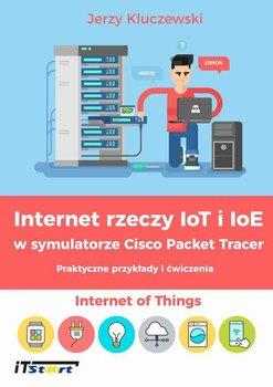 Internet rzeczy IoT i IoE w symulatorze Cisco Packet Tracer. Praktyczne przykłady i ćwiczenia - Kluczewski Jerzy